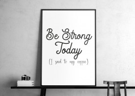 """""""Coffee - Be Strong Today"""""""